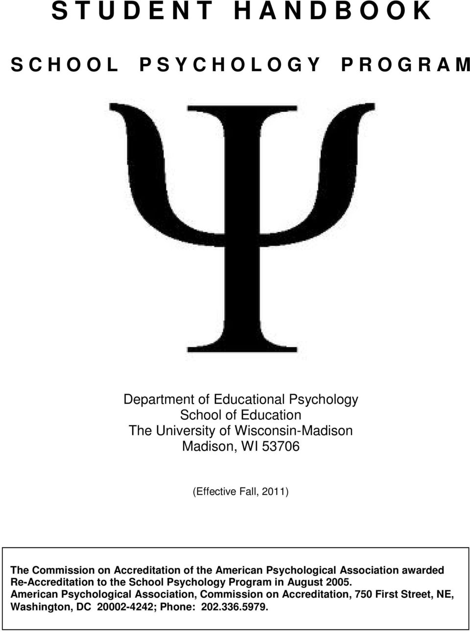 the American Psychological Association awarded Re-Accreditation to the School Psychology Program in August 2005.
