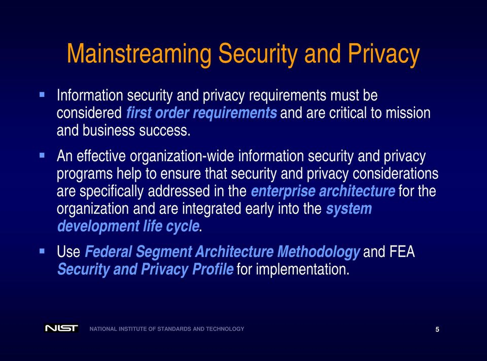 An effective organization-wide information security and privacy programs help to ensure that security and privacy considerations are specifically