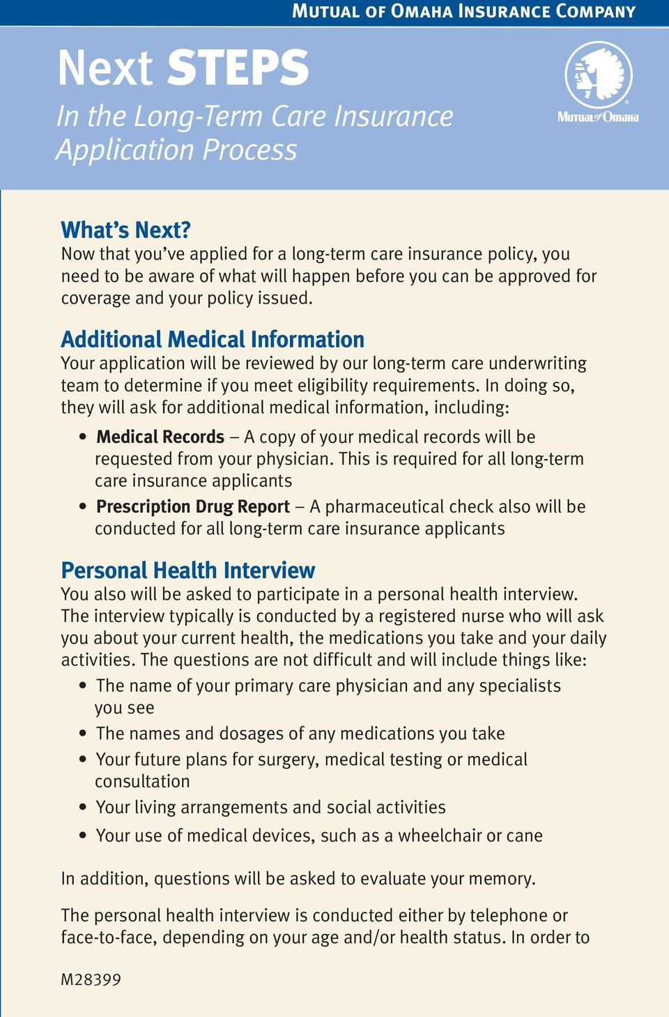 Additional Medical Information Your application will be reviewed by our long-term care underwriting team to determine if you meet eligibility requirements.