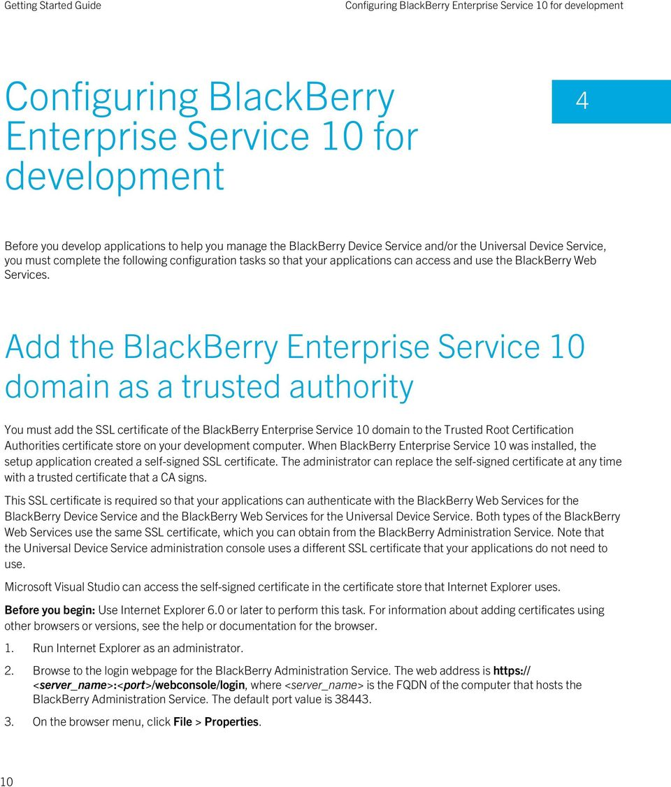 Add the BlackBerry Enterprise Service 10 domain as a trusted authority You must add the SSL certificate of the BlackBerry Enterprise Service 10 domain to the Trusted Root Certification Authorities