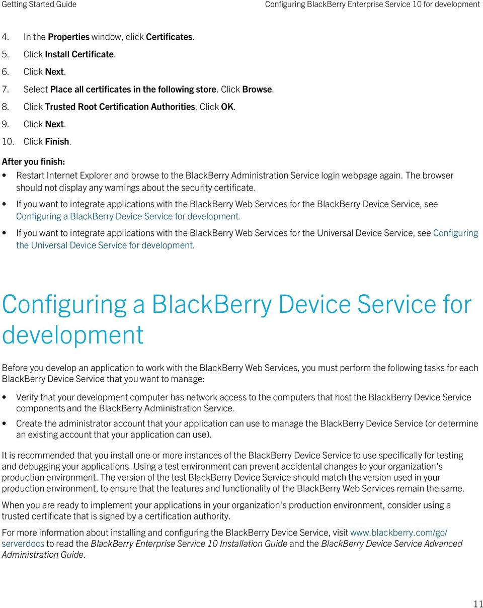 After you finish: Restart Internet Explorer and browse to the BlackBerry Administration Service login webpage again. The browser should not display any warnings about the security certificate.
