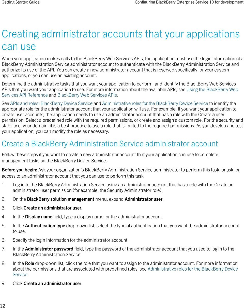 You can create a new administrator account that is reserved specifically for your custom applications, or you can use an existing account.