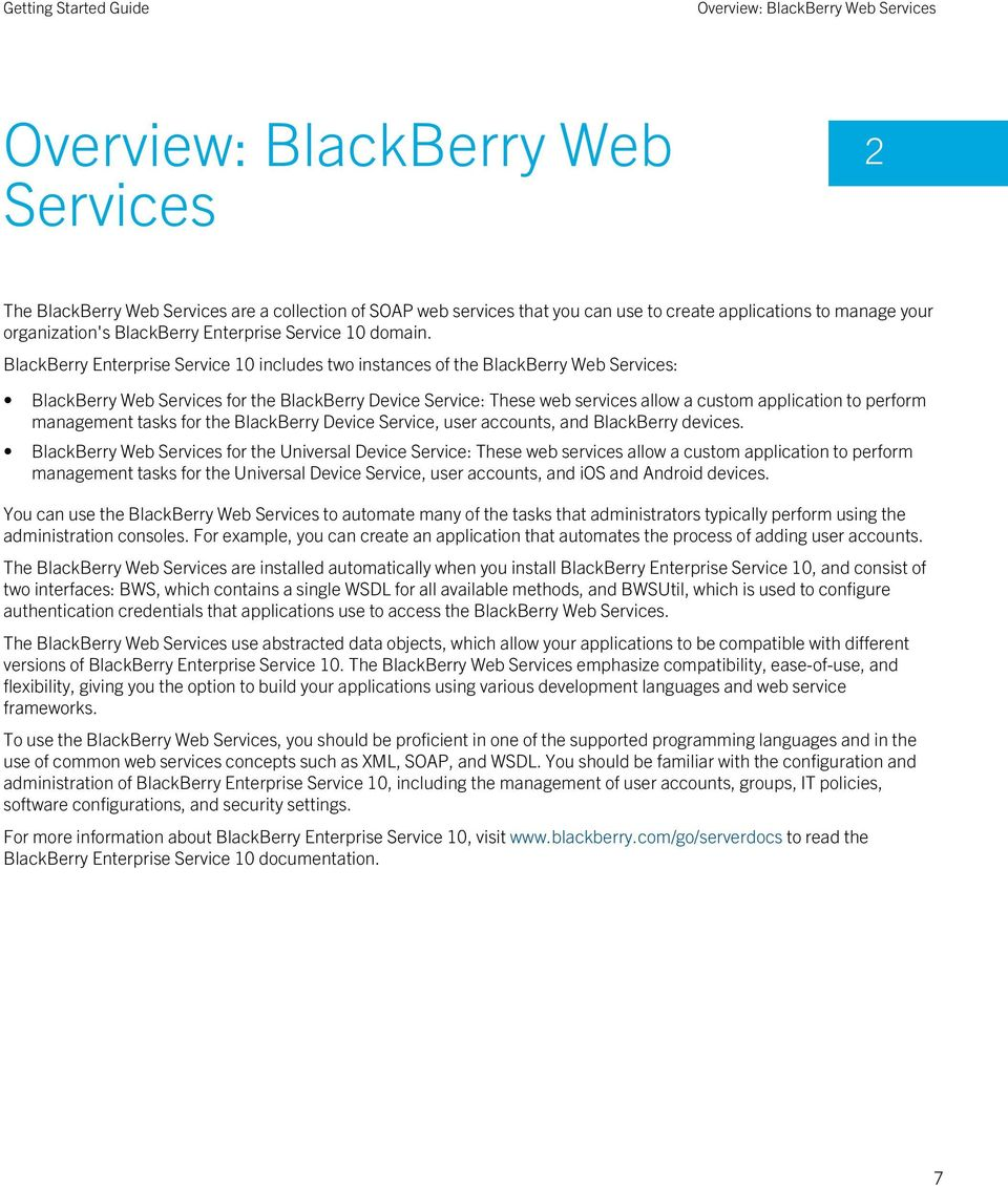 BlackBerry Enterprise Service 10 includes two instances of the BlackBerry Web Services: BlackBerry Web Services for the BlackBerry Device Service: These web services allow a custom application to