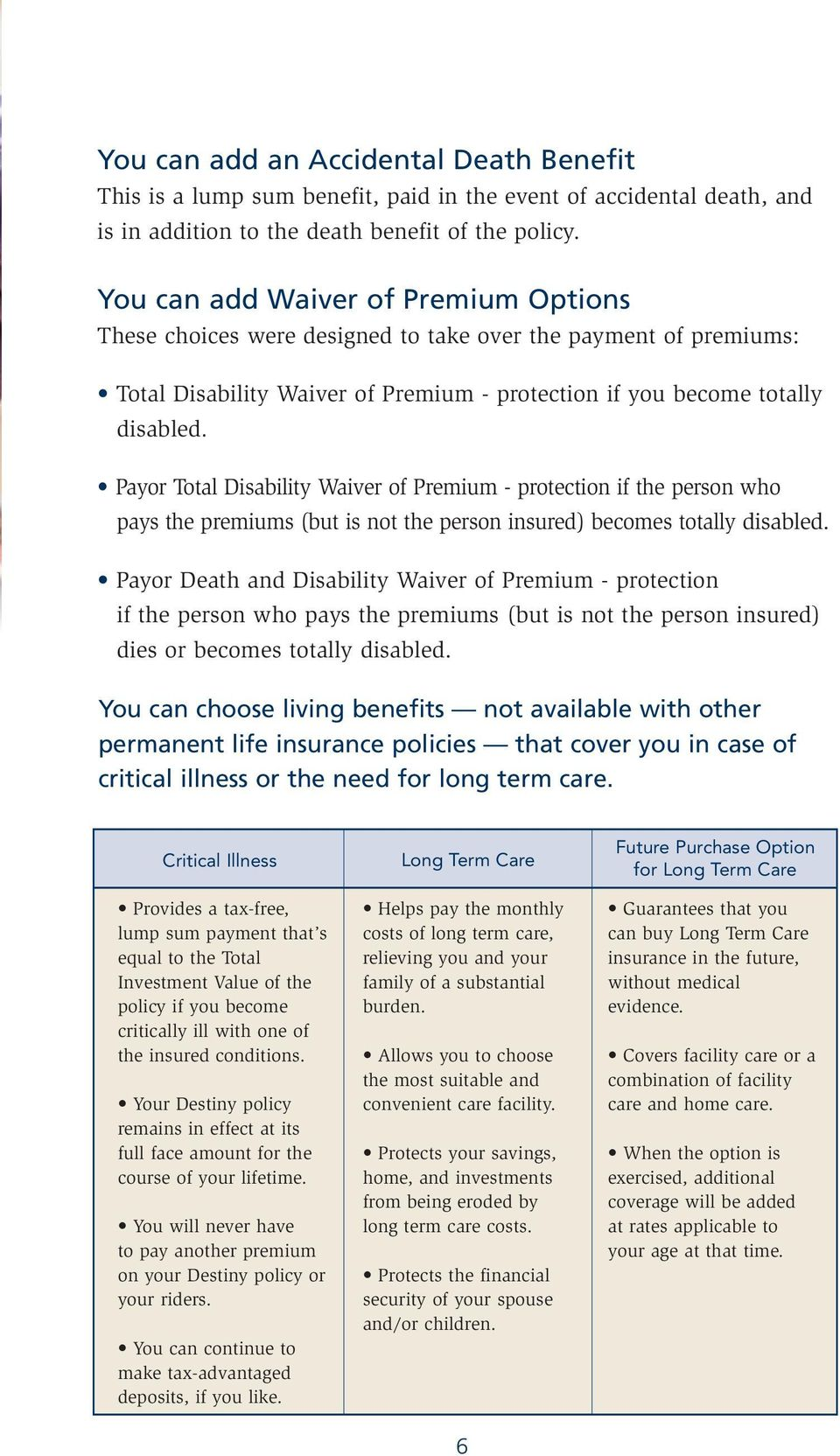 Payor Total Disability Waiver of Premium - protection if the person who pays the premiums (but is not the person insured) becomes totally disabled.