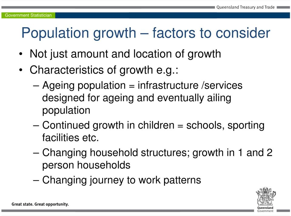 eventually ailing population Continued growth in children = schools, sporting facilities etc.