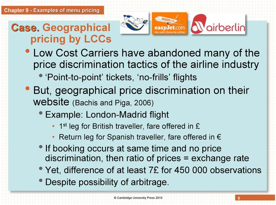 no-frills flights But, geographical price discrimination on their website (Bachis and Piga, 2006) Example: London-Madrid flight 1 st leg for British traveller,
