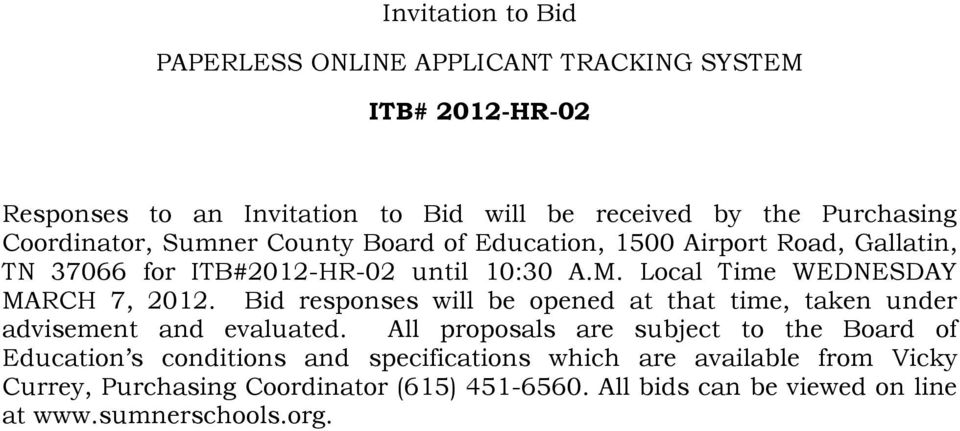 Local Time WEDNESDAY MARCH 7, 2012. Bid responses will be opened at that time, taken under advisement and evaluated.