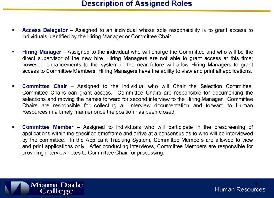 Hiring Managers are not able to grant access at this time; however, enhancements to the system in the near future will allow Hiring Managers to grant access to Committee Members.