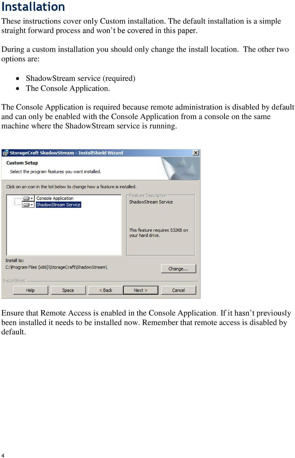 The Console Application is required because remote administration is disabled by default and can only be enabled with the Console Application from a console on the same machine