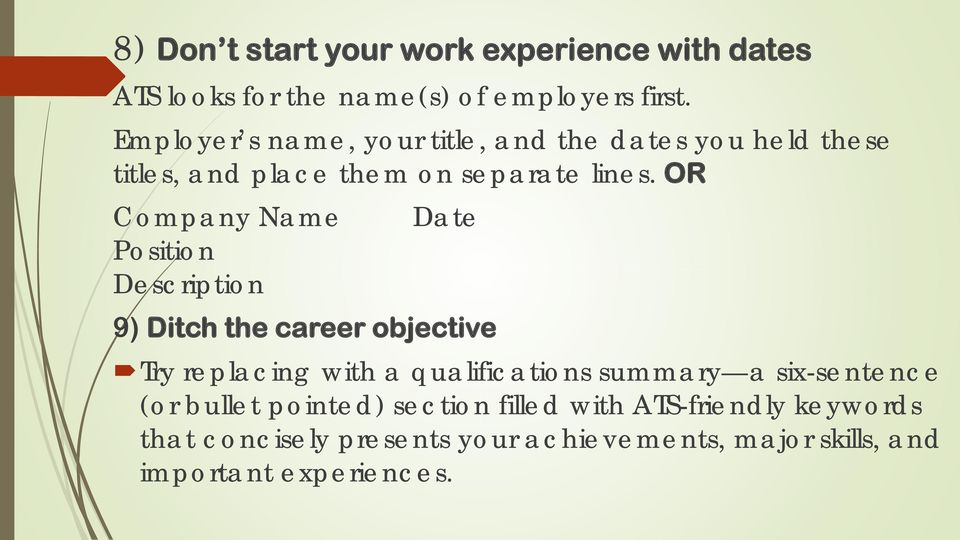 OR Company Name Position Description Date 9) Ditch the career objective Try replacing with a qualifications summary a