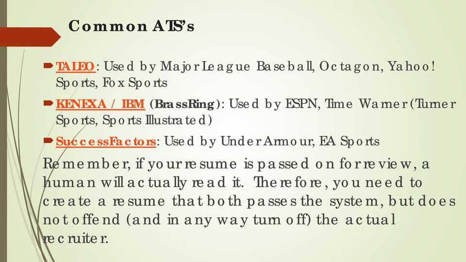 SuccessFactors: Used by Under Armour, EA Sports Remember, if your resume is passed on for review, a human