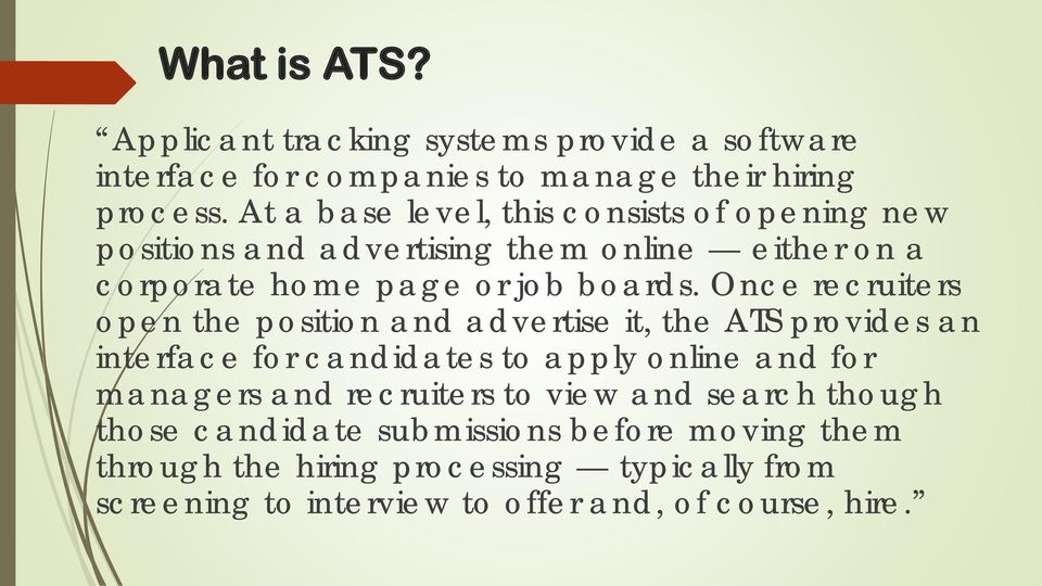 Once recruiters open the position and advertise it, the ATS provides an interface for candidates to apply online and for managers and