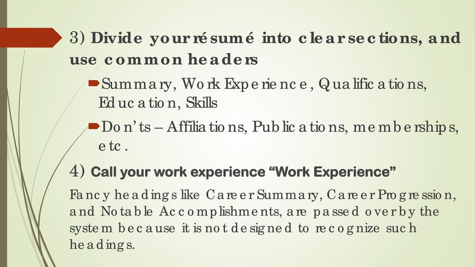 4) Call your work experience Work Experience Fancy headings like Career Summary, Career