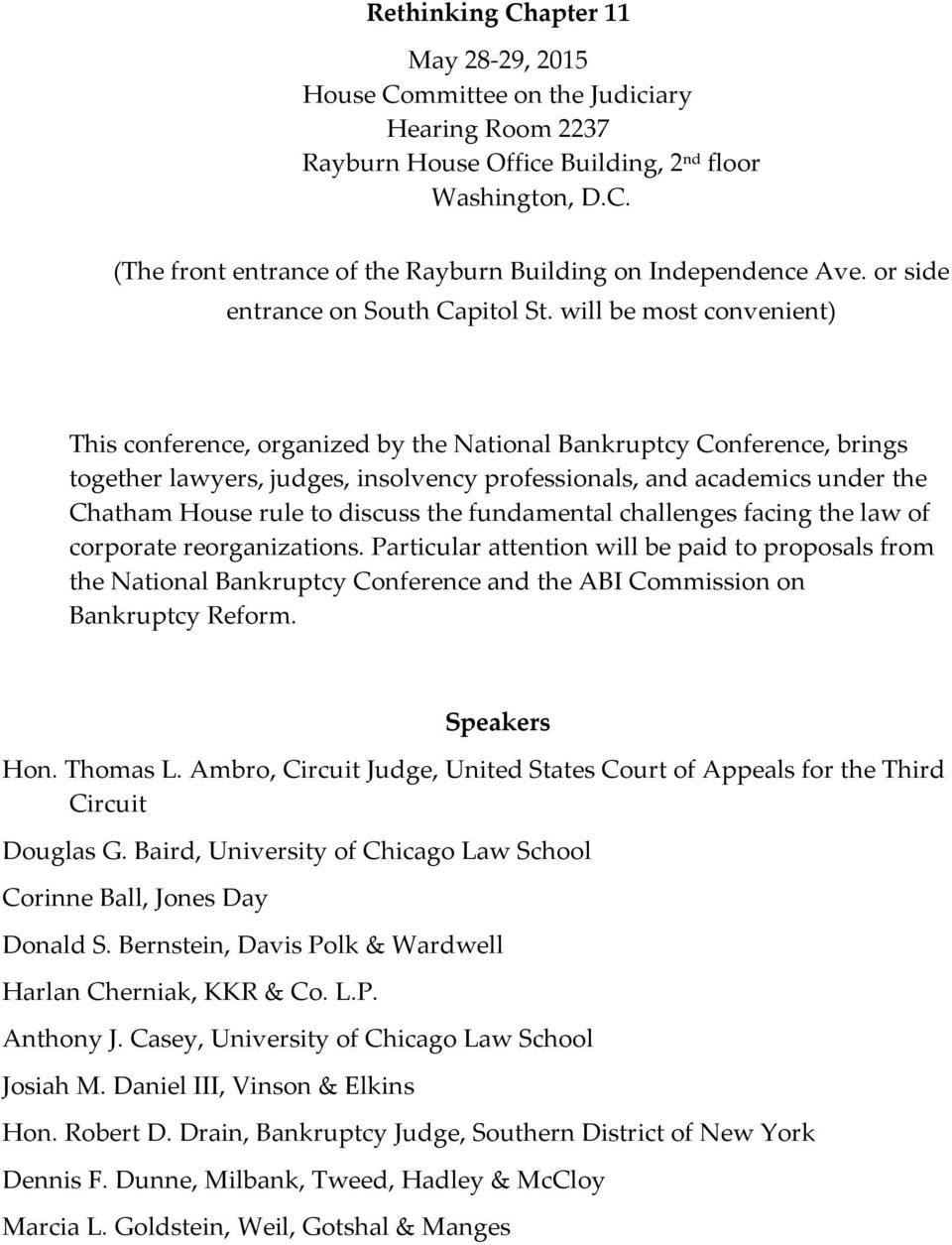 will be most convenient) This conference, organized by the National Bankruptcy Conference, brings together lawyers, judges, insolvency professionals, and academics under the Chatham House rule to