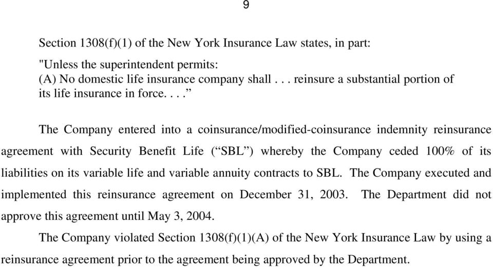 ... The Company entered into a coinsurance/modified-coinsurance indemnity reinsurance agreement with Security Benefit Life ( SBL ) whereby the Company ceded 100% of its liabilities on its