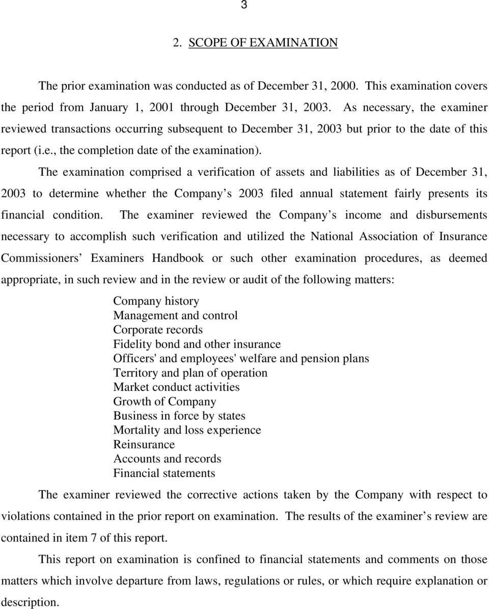 The examination comprised a verification of assets and liabilities as of December 31, 2003 to determine whether the Company s 2003 filed annual statement fairly presents its financial condition.