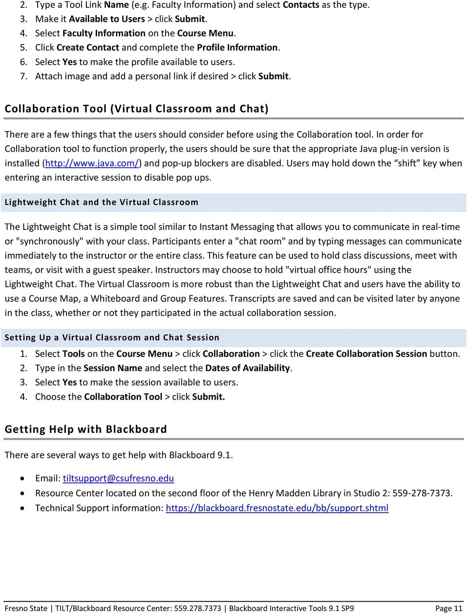 Collaboration Tool (Virtual Classroom and Chat) There are a few things that the users should consider before using the Collaboration tool.