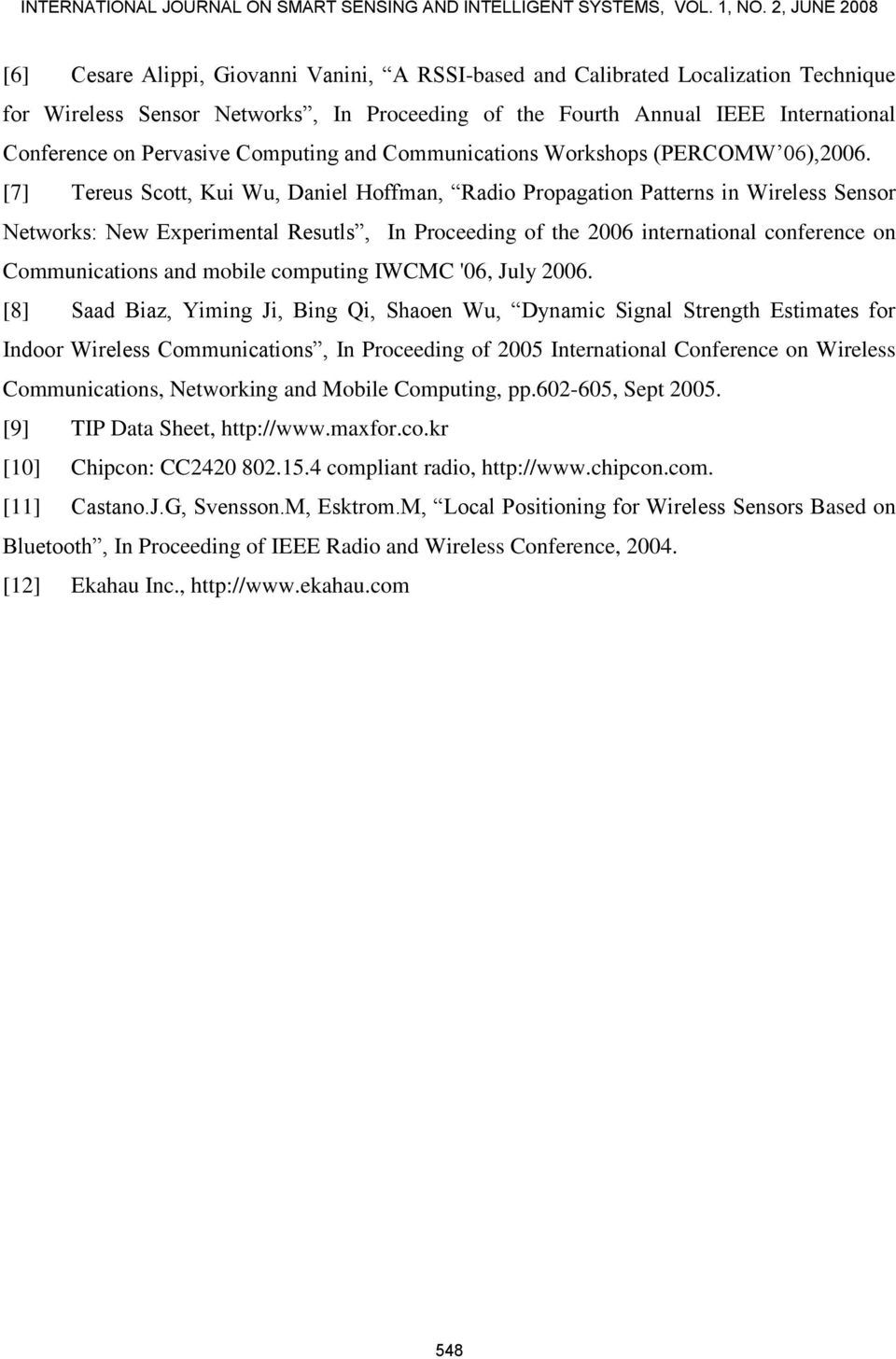 [7] Tereus Scott, Kui Wu, Daniel Hoffman, Radio Propagation Patterns in Wireless Sensor Networks: New Experimental Resutls, In Proceeding of the 2006 international conference on Communications and