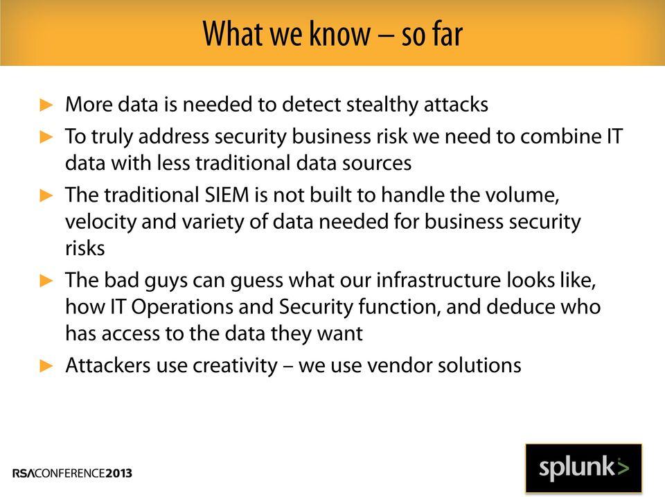 variety of data needed for business security risks The bad guys can guess what our infrastructure looks like, how IT