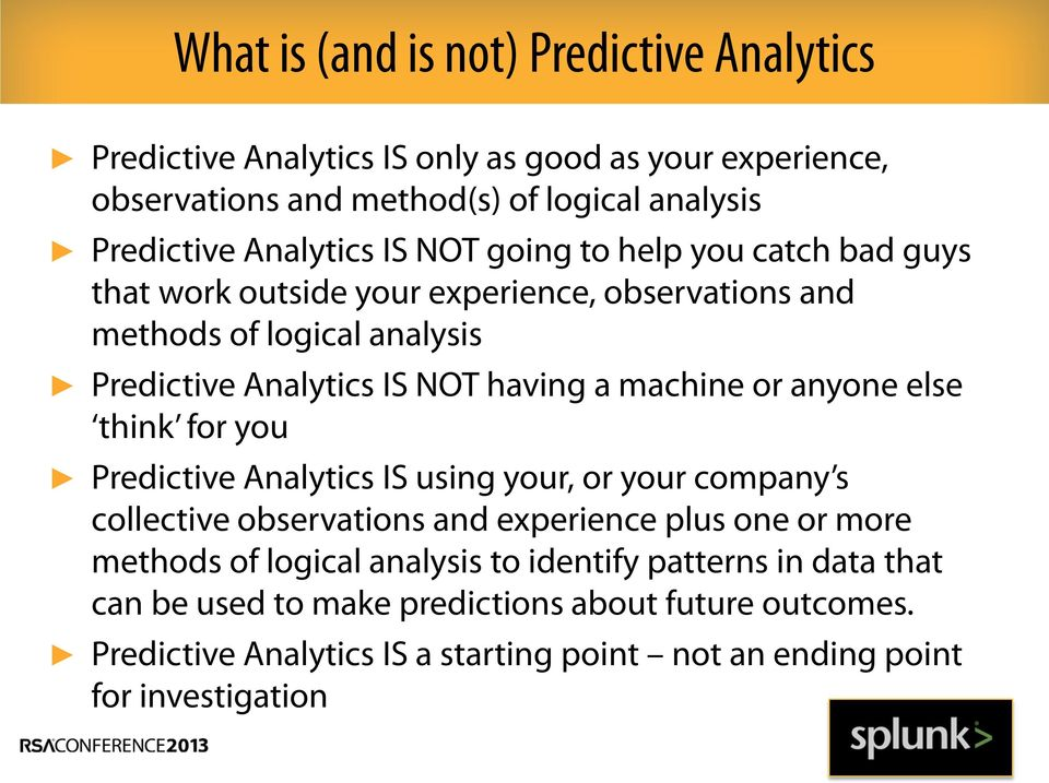 or anyone else think for you Predictive Analytics IS using your, or your company s collective observations and experience plus one or more methods of logical analysis