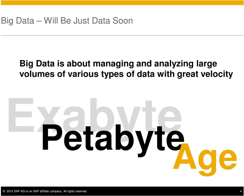 of data with great velocity Exabyte Petabyte Age 2013