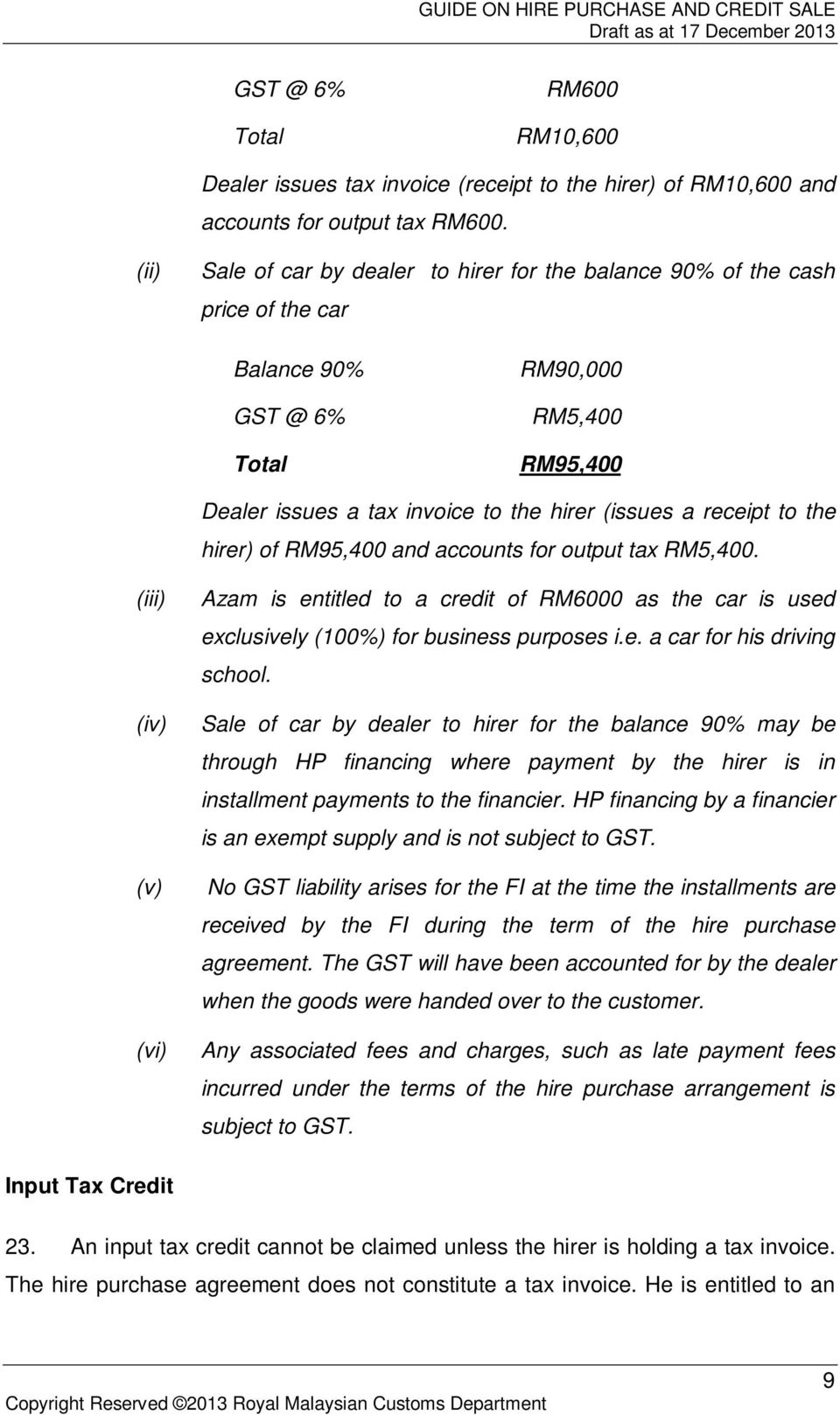the hirer) of RM95,400 and accounts for output tax RM5,400. (iii) (iv) (v) (vi) Azam is entitled to a credit of RM6000 as the car is used exclusively (100%) for business purposes i.e. a car for his driving school.