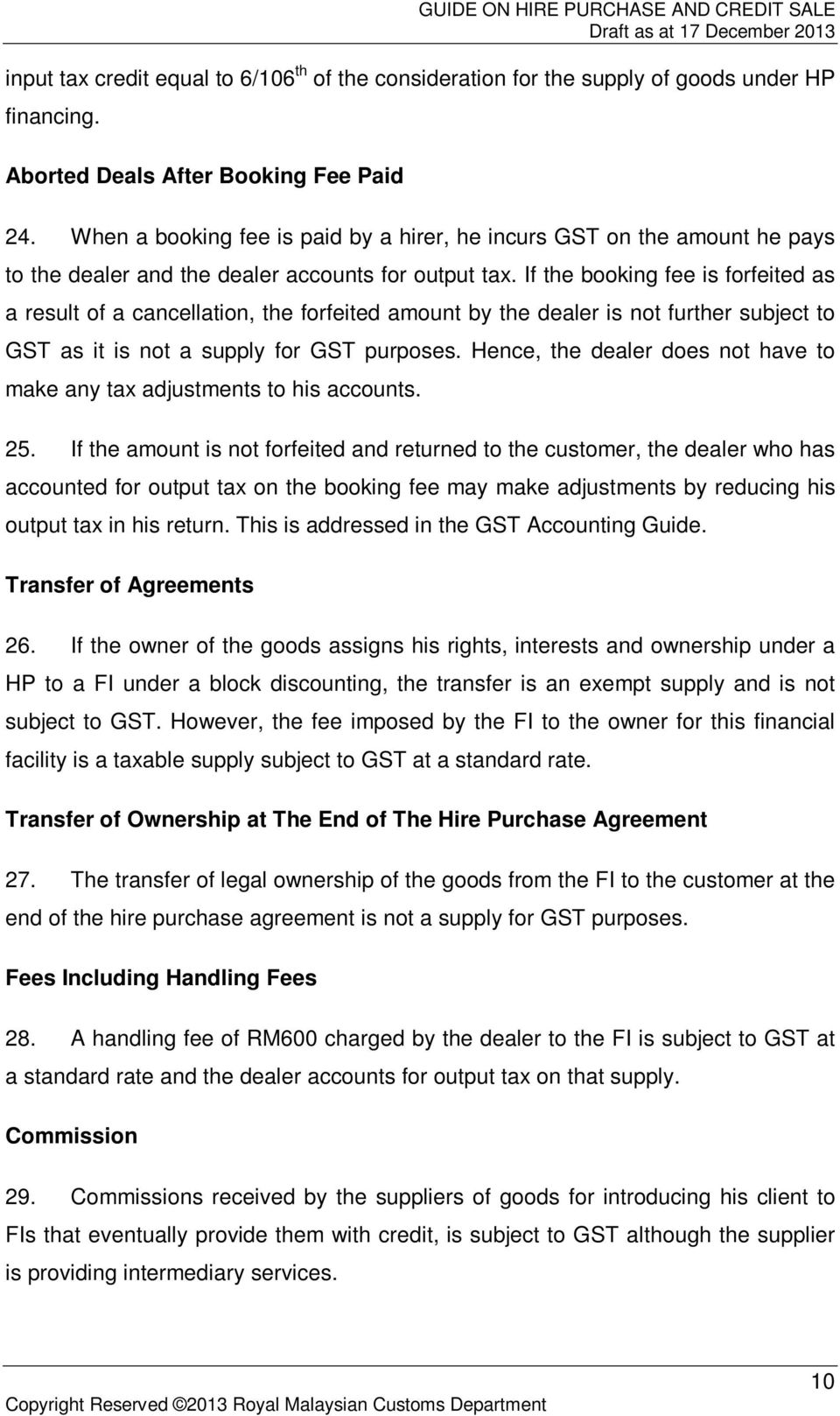 If the booking fee is forfeited as a result of a cancellation, the forfeited amount by the dealer is not further subject to GST as it is not a supply for GST purposes.