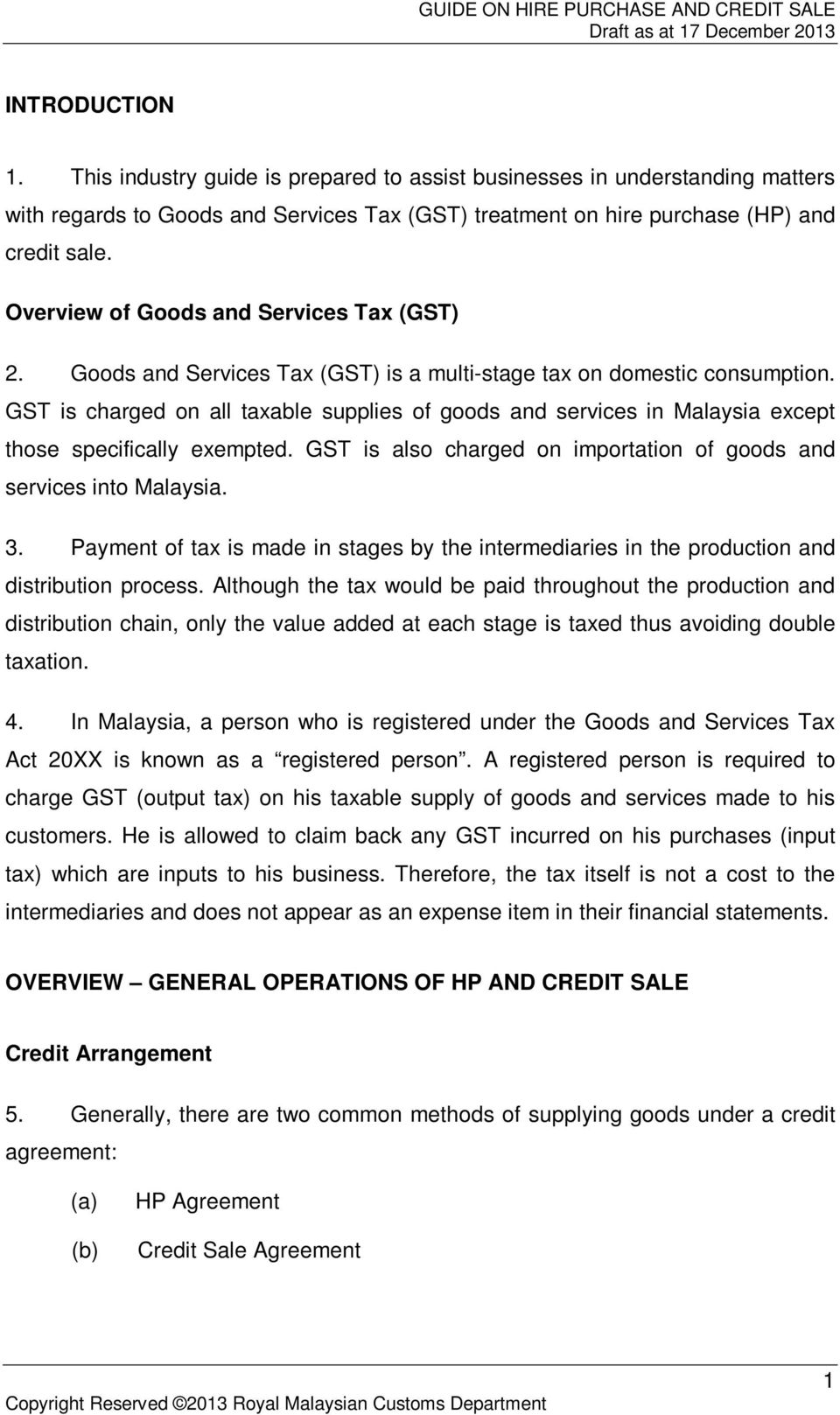 GST is charged on all taxable supplies of goods and services in Malaysia except those specifically exempted. GST is also charged on importation of goods and services into Malaysia. 3.