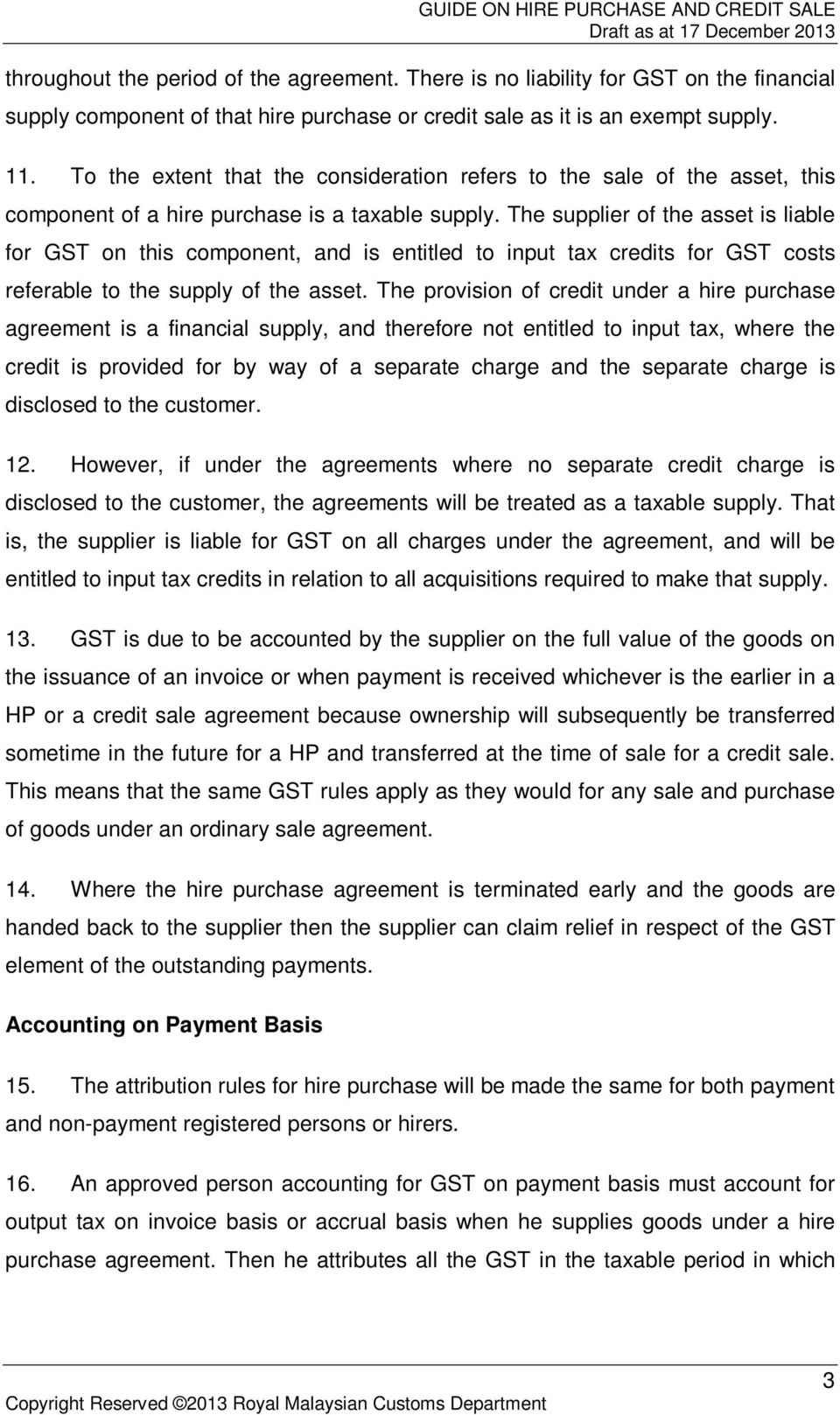 The supplier of the asset is liable for GST on this component, and is entitled to input tax credits for GST costs referable to the supply of the asset.
