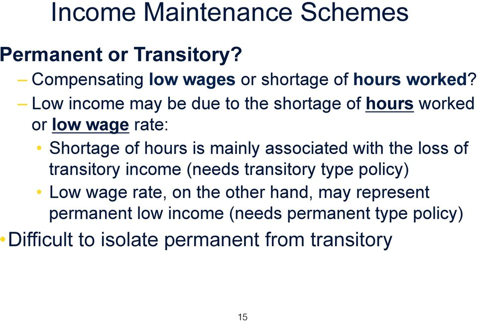 associated with the loss of transitory income (needs transitory type policy) Low wage rate, on the other