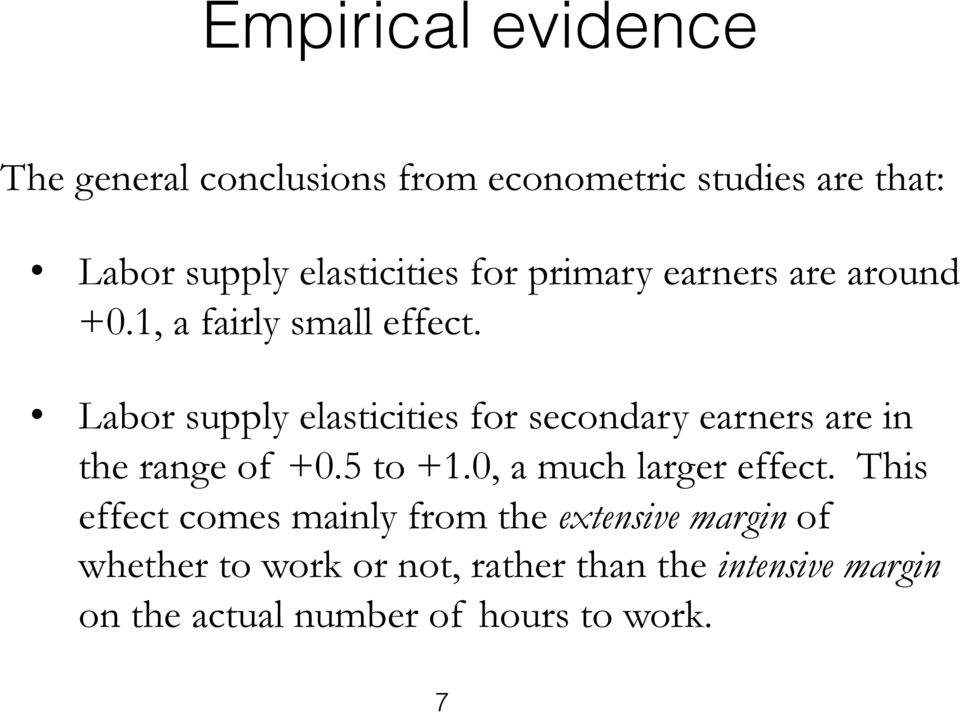 Labor supply elasticities for secondary earners are in the range of +0.5 to +1.0, a much larger effect.