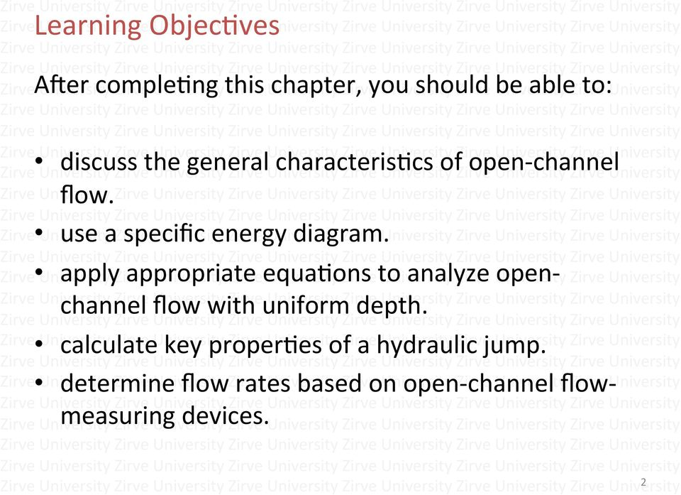 apply appropriate equaaons to analyze open- channel flow with uniform depth.