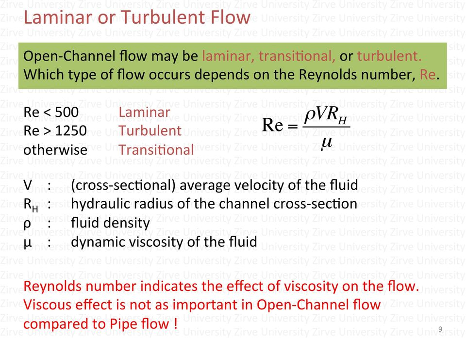 Re < 500 Laminar Re > 1250 Turbulent Re = ρvr H otherwise TransiAonal µ V : (cross- secaonal) average velocity of the fluid R H :