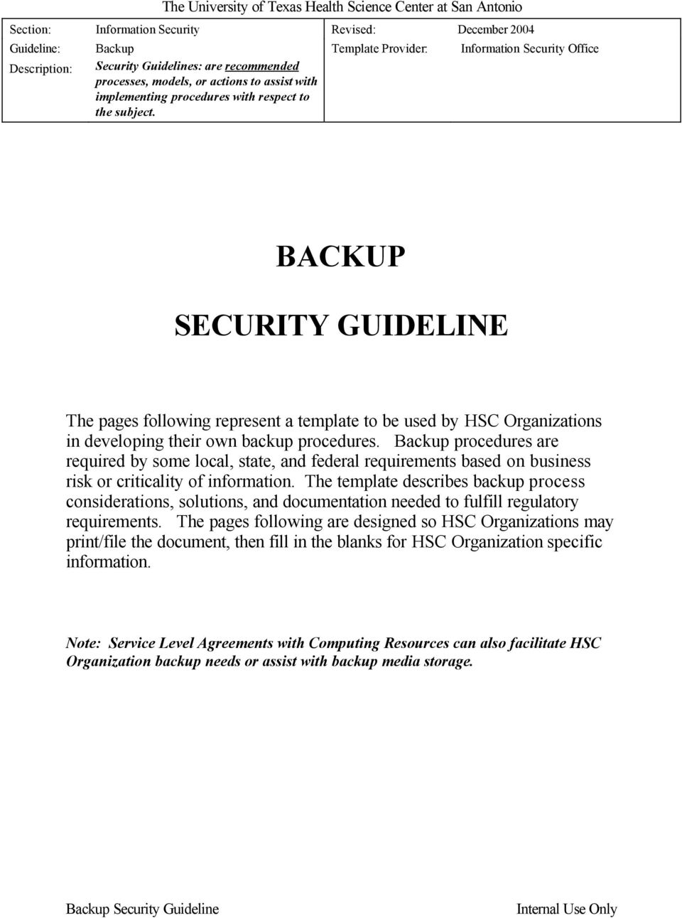 Template Provider: Information Security Office BACKUP SECURITY GUIDELINE The pages following represent a template to be used by HSC Organizations in developing their own backup procedures.