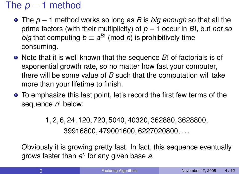 of factorials is of exponential growth rate, so no matter how fast your computer, there will be some value of B such that the computation will take more than your lifetime to finish.