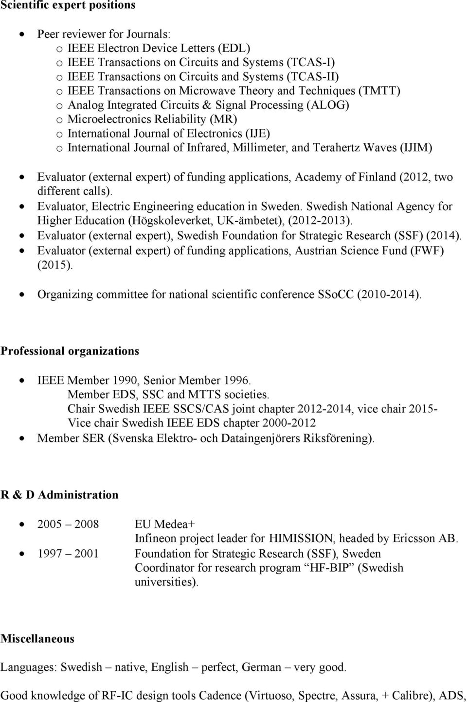 o International Journal of Infrared, Millimeter, and Terahertz Waves (IJIM) Evaluator (external expert) of funding applications, Academy of Finland (2012, two different calls).