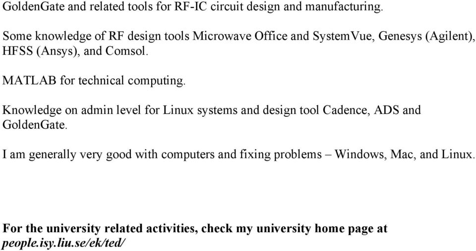MATLAB for technical computing. Knowledge on admin level for Linux systems and design tool Cadence, ADS and GoldenGate.