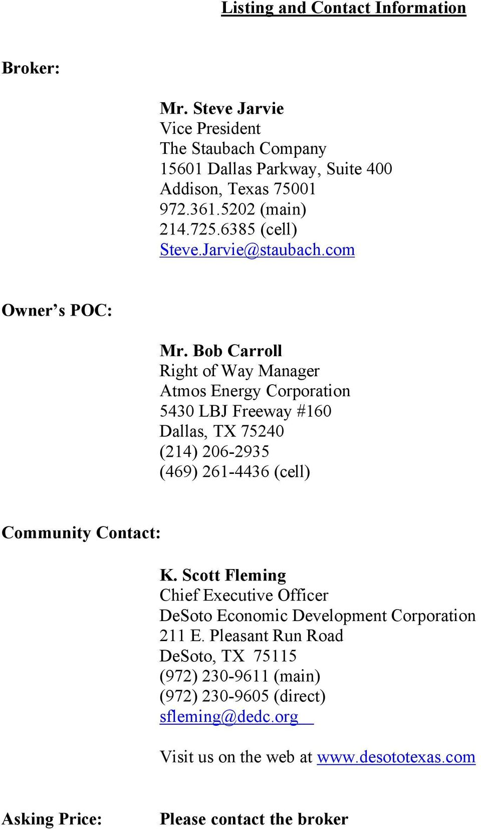 Bob Carroll Right of Way Manager Atmos Energy Corporation 5430 LBJ Freeway #160 Dallas, TX 75240 (214) 206-2935 (469) 261-4436 (cell) Community Contact: K.