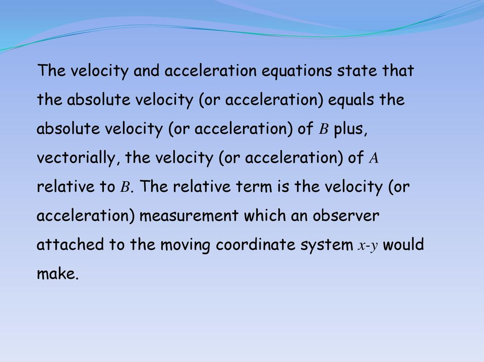 velocity (or acceleration) of relative to.