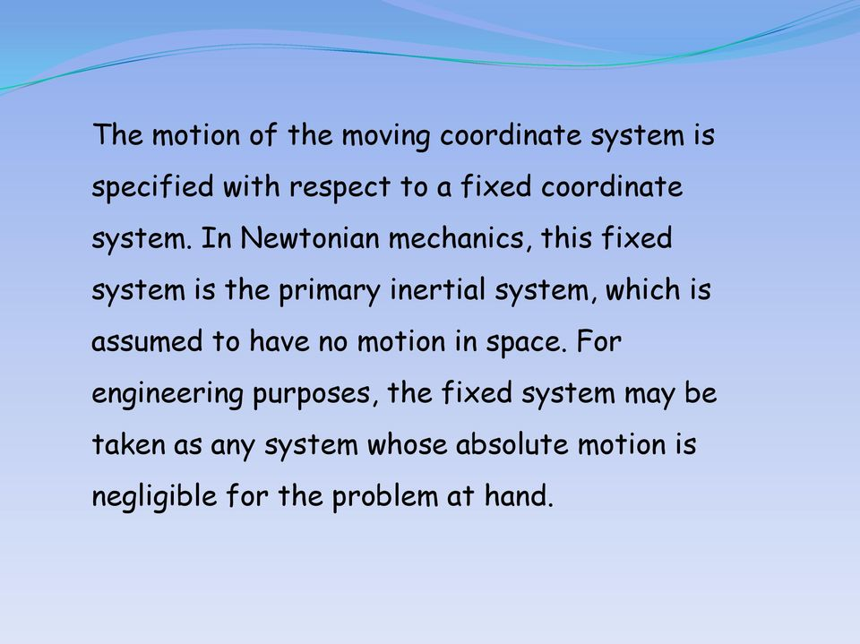 In Newtonian mechanics, this fixed system is the primary inertial system, which is