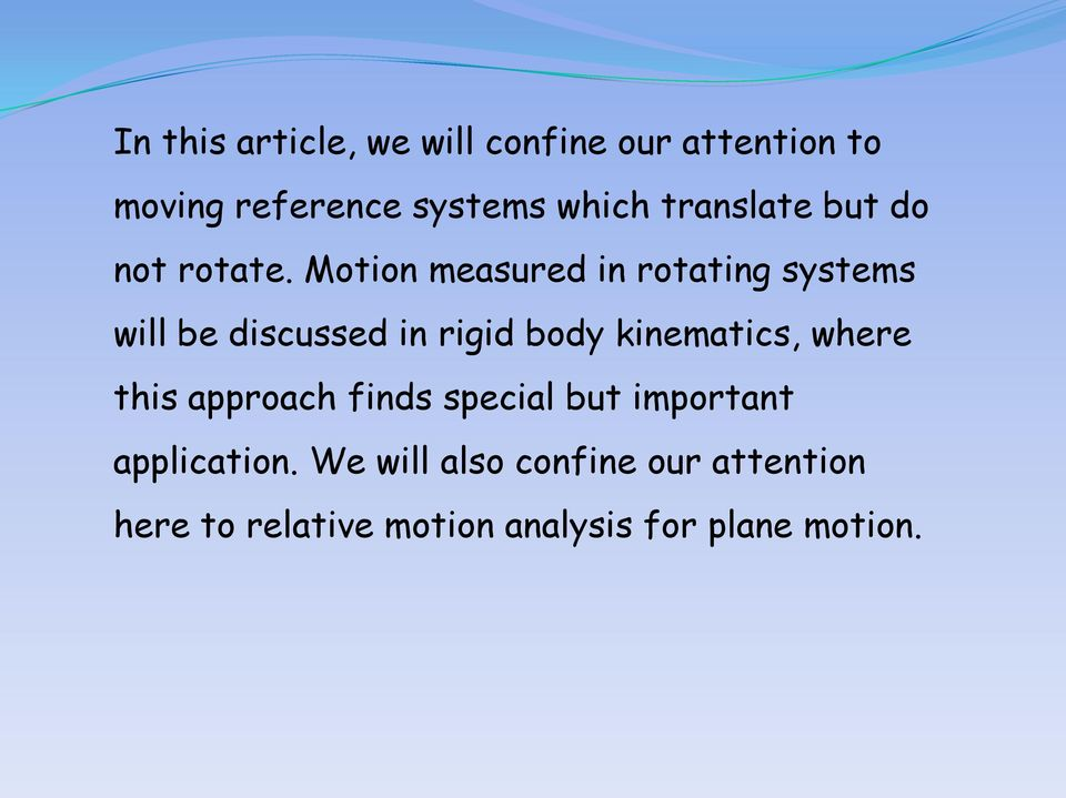 Motion measured in rotating systems will be discussed in rigid body kinematics,