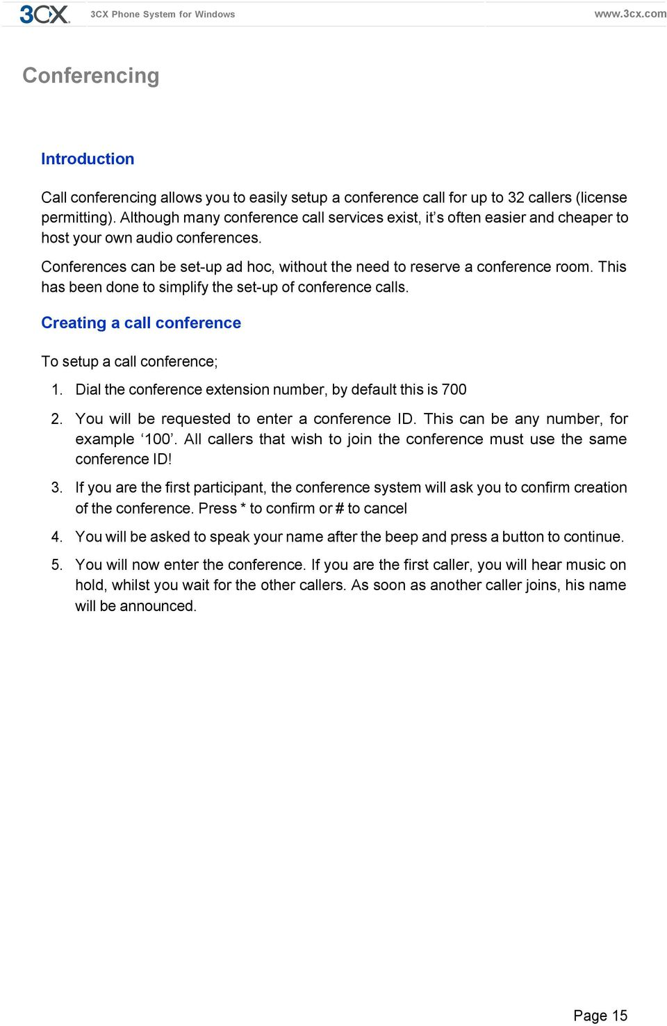 This has been done to simplify the set-up of conference calls. Creating a call conference To setup a call conference; 1. Dial the conference extension number, by default this is 700 2.