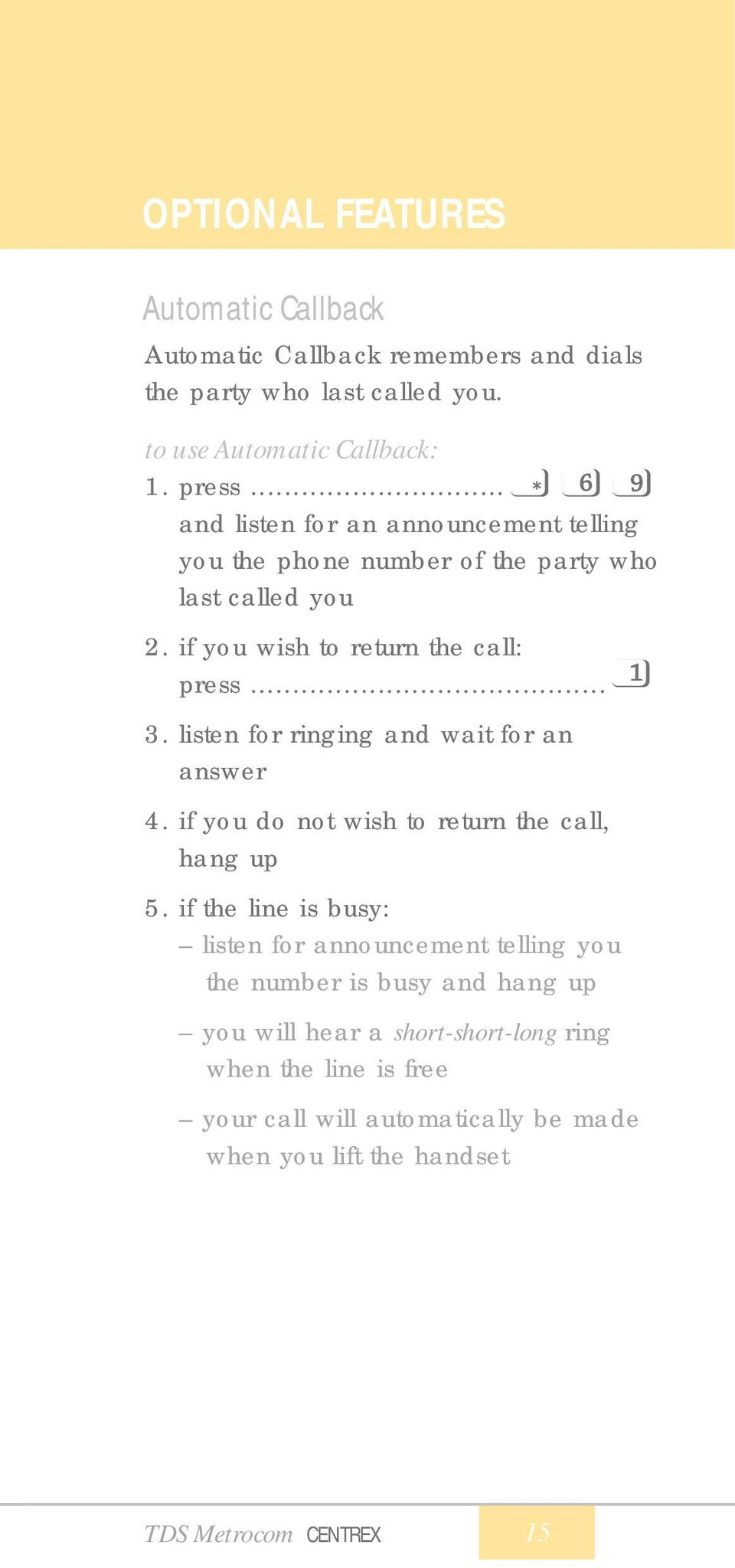 listen for ringing and wait for an answer 4. if you do not wish to return the call, hang up 5.
