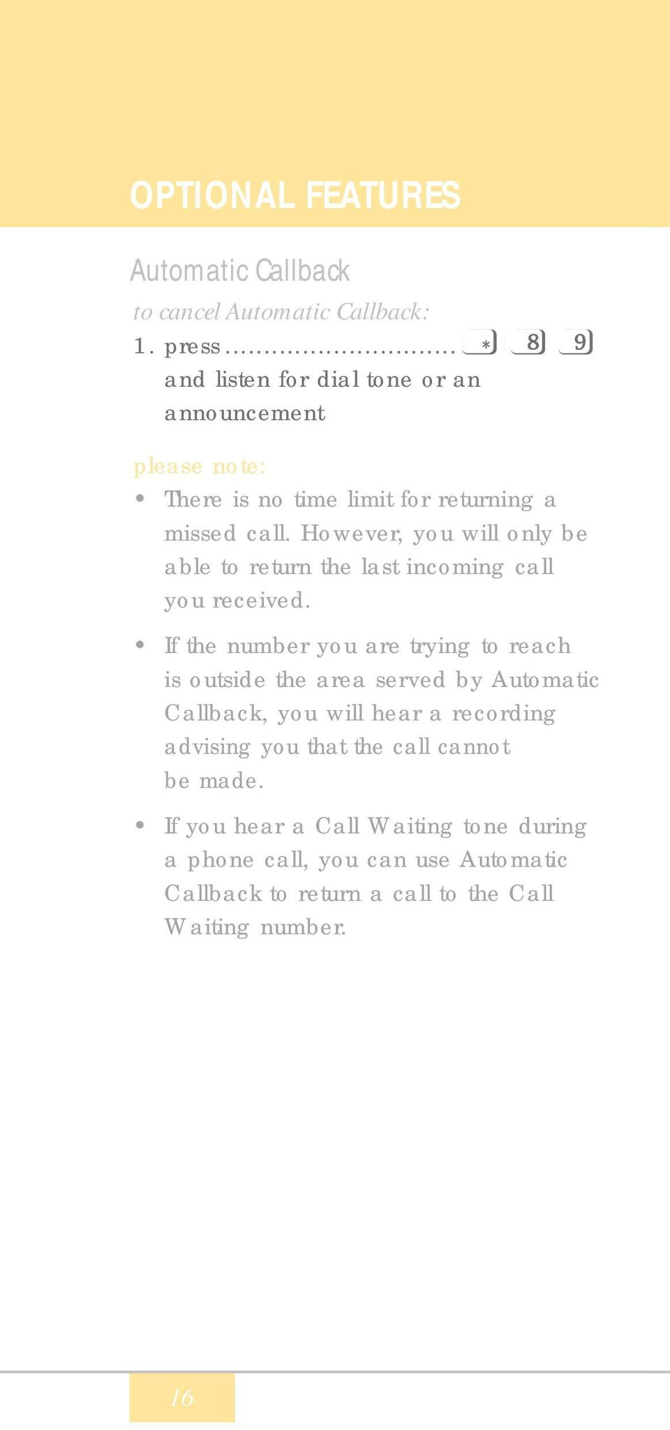 However, you will only be able to return the last incoming call you received.