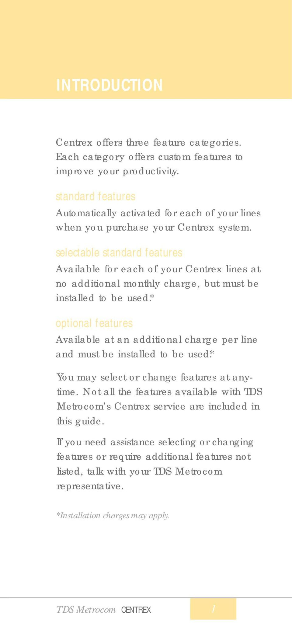 selectable standard features Available for each of your Centrex lines at no additional monthly charge, but must be installed to be used.