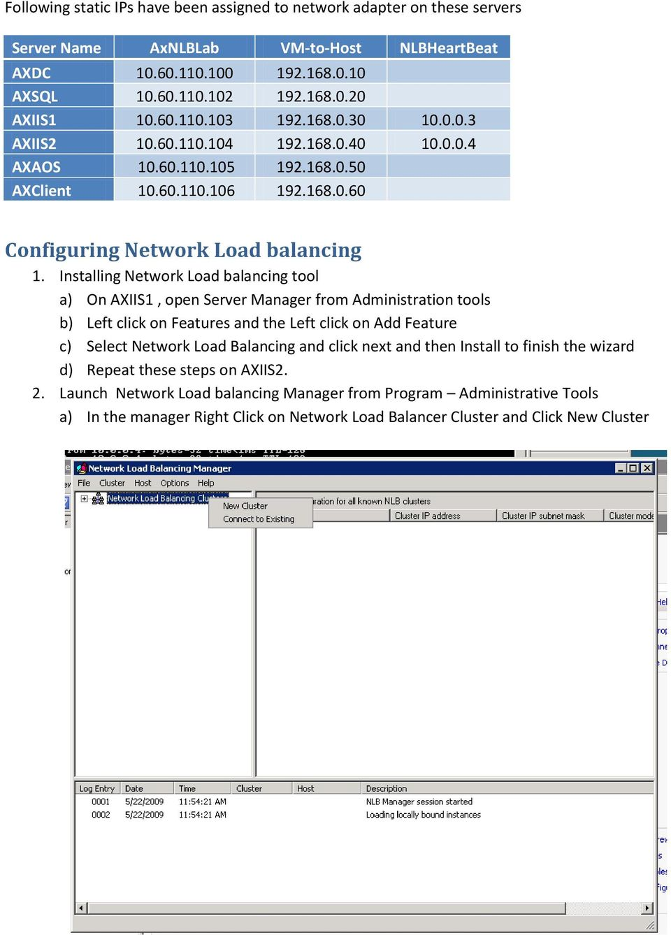 Installing Network Load balancing tool a) On AXIIS1, open Server Manager from Administration tools b) Left click on Features and the Left click on Add Feature c) Select Network Load Balancing and