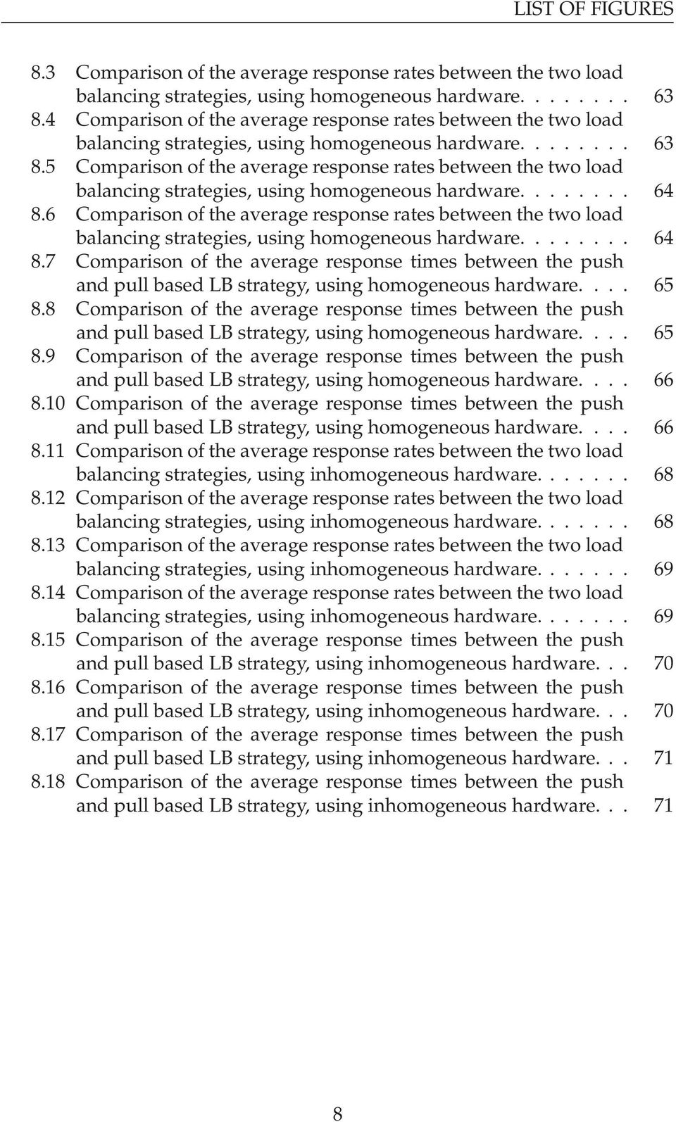 5 Comparison of the average response rates between the two load balancing strategies, using homogeneous hardware........ 64 8.