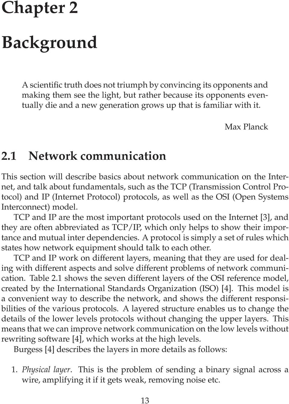 1 Network communication This section will describe basics about network communication on the Internet, and talk about fundamentals, such as the TCP (Transmission Control Protocol) and IP (Internet