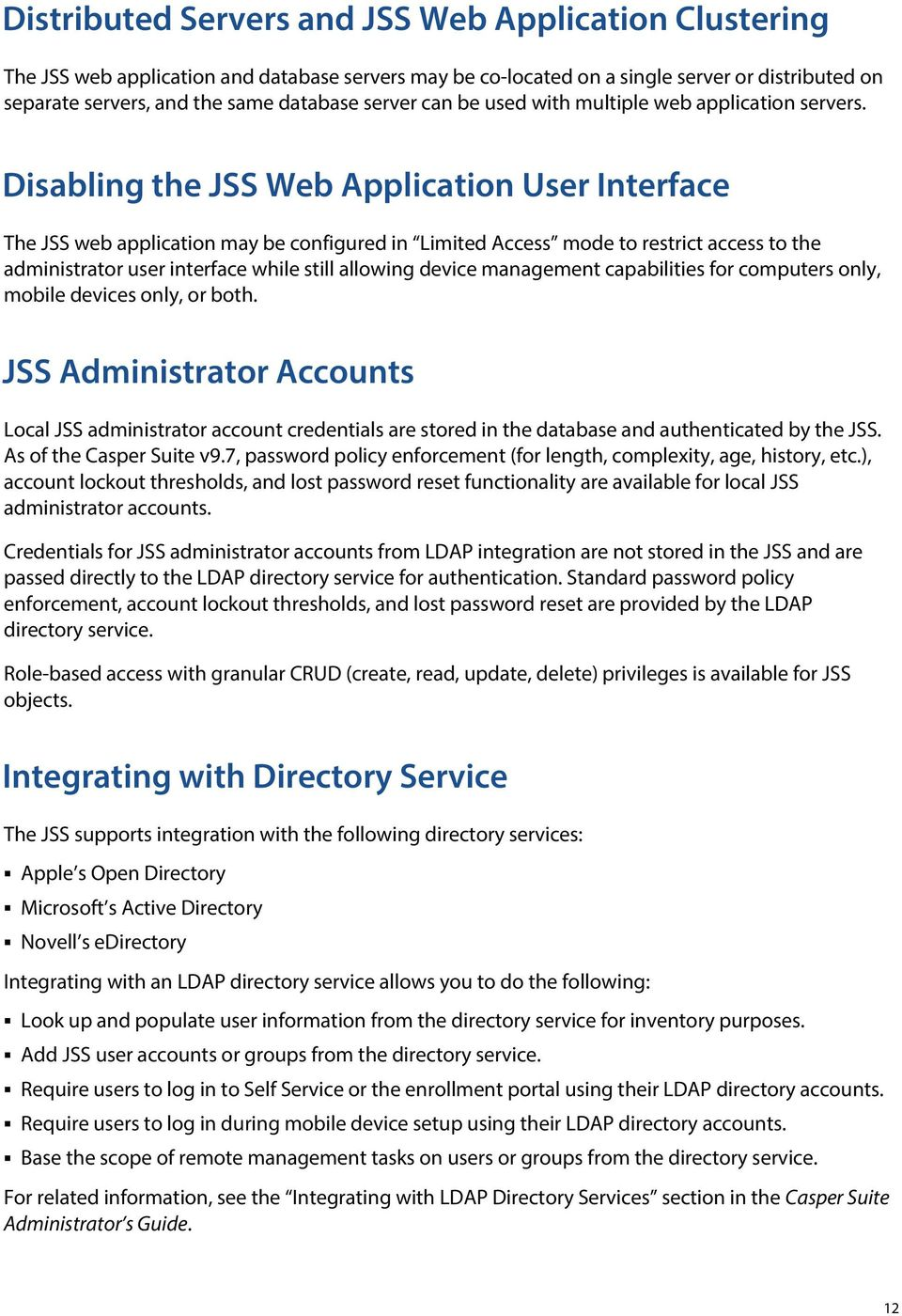 Disabling the JSS Web Application User Interface The JSS web application may be configured in Limited Access mode to restrict access to the administrator user interface while still allowing device