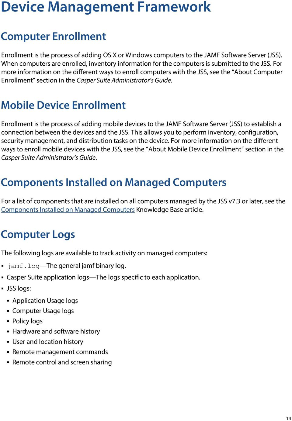 For more information on the different ways to enroll computers with the JSS, see the About Computer Enrollment section in the Casper Suite Administrator s Guide.